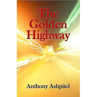 The Golden Highway by Anthony Ashpitel - 9780956900326 Book