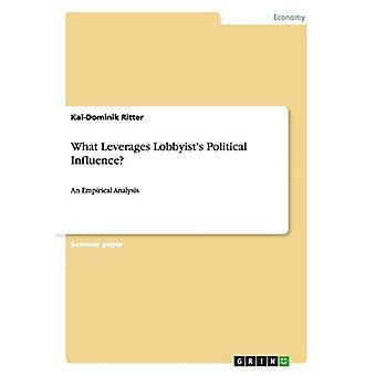 What Leverages Lobbyist's Political Influence? by Kai-Dominik Ritter