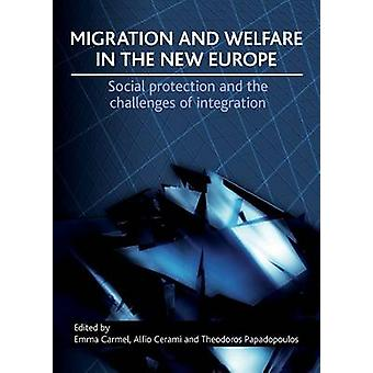 Migration and Welfare in the New Europe by Edited by Emma Carmel & Edited by Alfio Cerami & Edited by Theodoros Papadopoulos