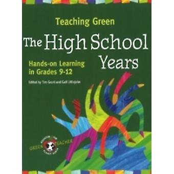 Teaching Green  The High School Years  Handson Learning in Grades 912 by Edited by Gail Littlejohn Edited by Tim Grant