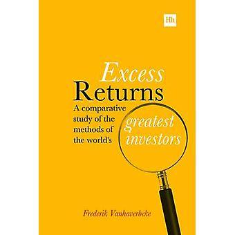 Excess Returns  A comparative study of the methods of the worlds greatest investors by Frederik Vanhaverbeke
