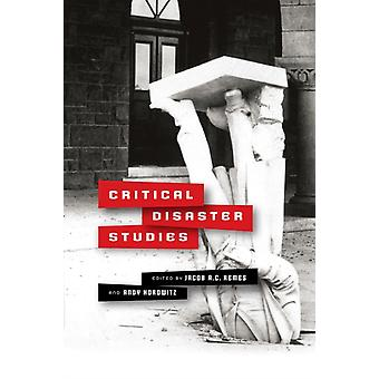 Critical Disaster Studies by Edited by Jacob A C Remes & Edited by Andy Horowitz