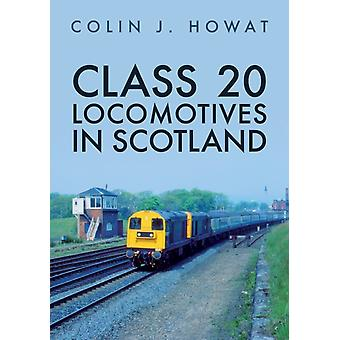 Class 20 Locomotives in Scotland by Colin J. Howat