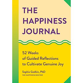 The Happiness Journal  52 Weeks of Guided Reflections to Cultivate Genuine Joy by Sophia Godkin