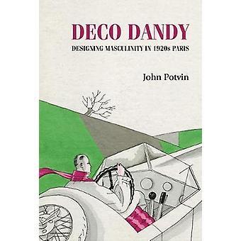 Deco Dandy Projetando masculinidade nos anos 20 estudos de Paris em Design e Cultura Material