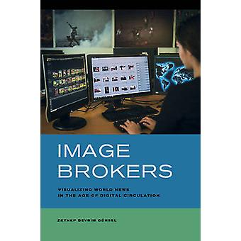 Image Brokers - Visualizing World News in the Age of Digital Circulati