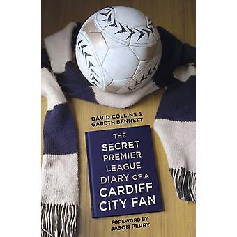 The Secret Premier League Diary of a Cardiff City Fan by Gareth Benne