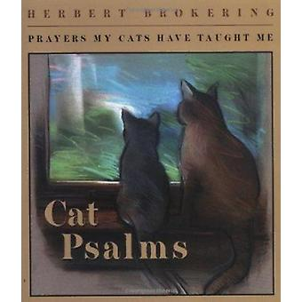 Cat Psalms - Prayers My Cats Have Taught Me by Herbert F. Brokering -