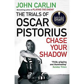 Chase Your Shadow - The Trials of Oscar Pistorius (Main) by John Carli