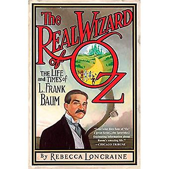 The Real Wizard of Oz: The Life and Times of L. Frank Baum