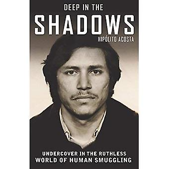 Deep in the Shadows: Undercover in the Ruthless World of Human Smuggling
