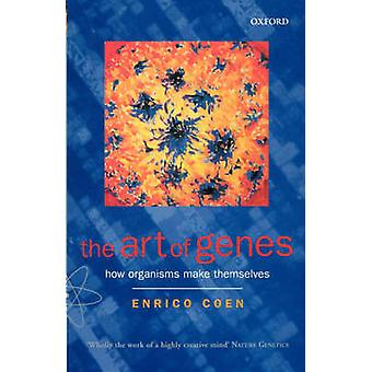 The Art of Genes How Organisms Make Themselves by Coen & Enrico