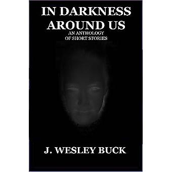 In Darkness Around Us by Buck & J. Wesley