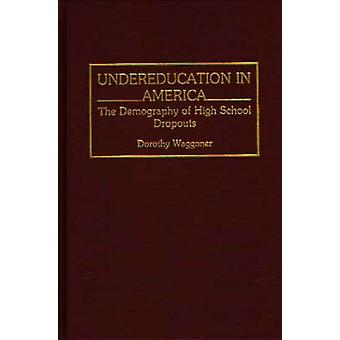 Undereducation in America The Demography of High School Dropouts by Waggoner & Dorothy