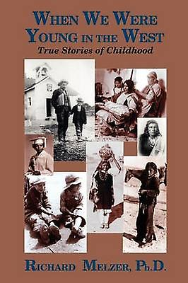 When We Were Young in the West True Histories of Childhood by Melzer & Richard