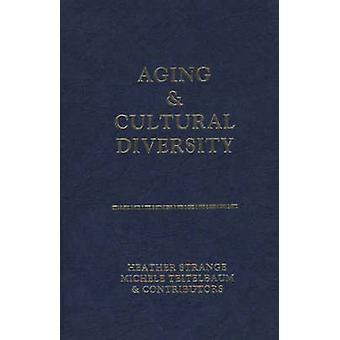 Aging and Cultural Diversity New Directions and Annotated Bibliography by Strange & Heather