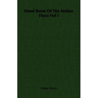 Hand Book Of The Indian Flora Vol I by Drury & Heber