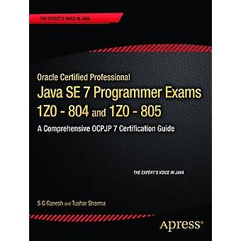 Oracle Certified Professional Java SE 7 Programmer Exams 1Z0804 and 1Z0805  A Comprehensive OCPJP 7 Certification Guide by S G Ganesh & Tushar Sharma