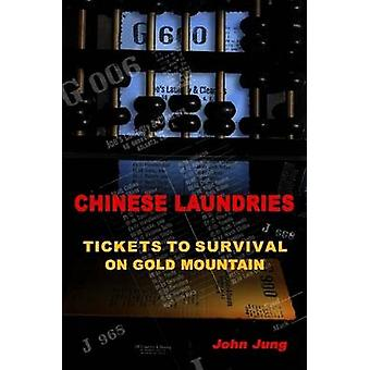 Chinese Laundries Tickets to Survival on Gold Mountain by Jung & John