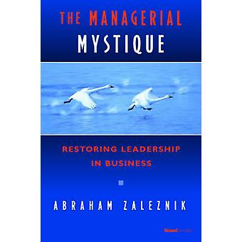 The Managerial Mystique Restoring Leadership in Business by Zaleznik & Abraham