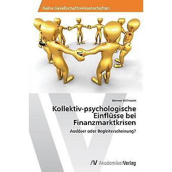 KollektivPsychologische Einflusse Bei Finanzmarktkrisen av Willmann Werner