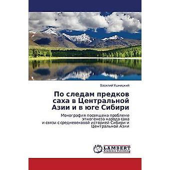 Po sledam predkov sakha v Tsentralnoy Azii i v yuge Sibiri by Ushnitskiy Vasiliy