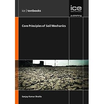 Core Principles of Soil Mechanics by Shukla - Sanjay Kumar - 97807277