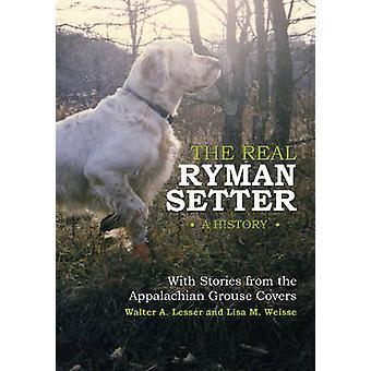 The Real Ryman Setter - A History with Stories from the Appalachian Gr
