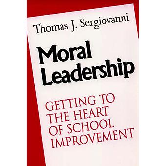 Moral Leadership - Getting to the Heart of School Improvement by Thoma