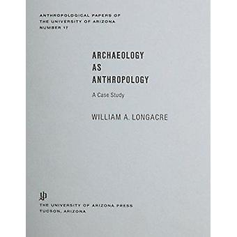 Archaeology As Anthropology - A Case Study by Longacre - William A. -