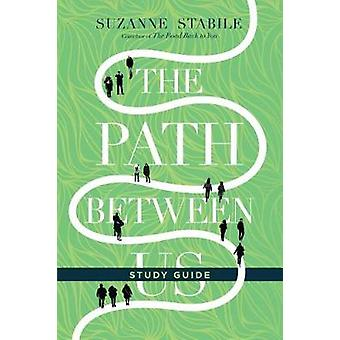 The Path Between Us Study Guide by Suzanne Stabile - 9780830846436 Bo