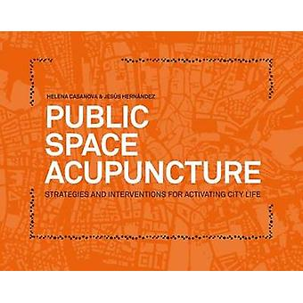 Public Space Acupuncture - Strategies and Interventions for Activating