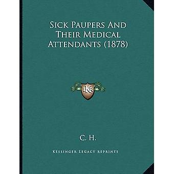 Sick Paupers and Their Medical Attendants (1878) by C H - 97811655777