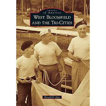 West Bloomfield and the Tri-Cities by Ronald K Gay - 9781467113168 Bo