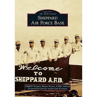 Sheppard Air Force Base by norman Wayne Brown - Jim Foreman - 9781467