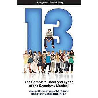 13 - The Complete Book and Lyrics of the Broadway Musical by Dan Elish