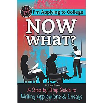 I'm Applying to College - Now What? - A Step-By-Step Guide to Writing