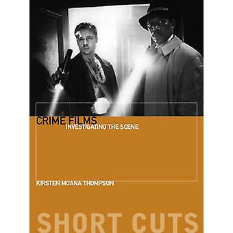Crime Films - Investigating the Scene by Kirsten Thompson - 9781905674