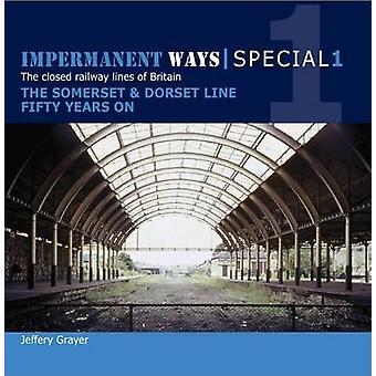 Impermanant Ways Special 1 - Somerset & Dorset Line Fifty Years on by