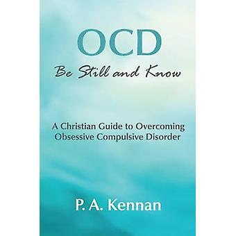 OCD - Be Still and Know - A Christian Guide to Overcoming Obsessive Com