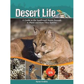 Desert Life - A Guide to the Southwest's Iconic Animals & Plants a