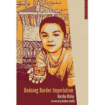 Undoing Border Imperialism by Harsha Walia - 9781849351348 Book