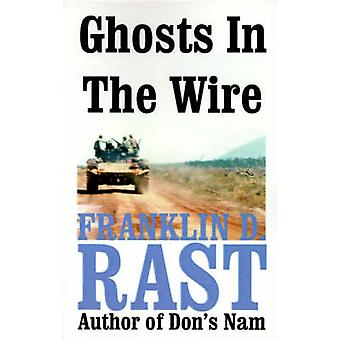 Ghosts in the Wire by Rast & Franklin D.