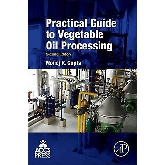 Practical Guide to Vegetable Oil Processing by Gupta & Monoj