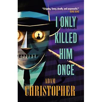 I Only Killed Him Once  LA Trilogy 3 by Adam Christopher