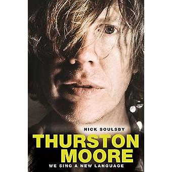 We Sing a New Language The Oral Discography of Thurston Moo by Nick Soulsby