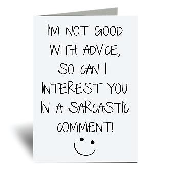 I'm Not Good With Advice Can I Interest You In A Sarcastic Comment A6 Greeting Card
