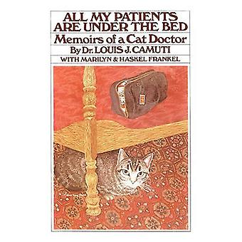 All My Patients Are Under the Bed by Camuti & Louis J.
