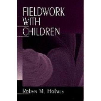 Fieldwork with Children by Holmes & Robyn M.