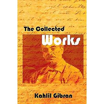 The Collected Works by Gibran & Kahlil